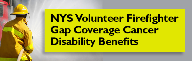 NYS Volunteer Firefighter Gap Coverage Cancer Disability Benefits